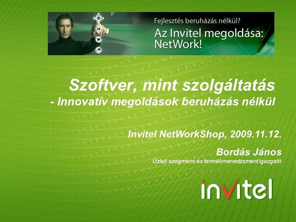 Szoftver, mint szolgáltatás - Innovatív megoldások beruházás nélkül Invitel NetWorkShop, 2009.11.12. Bordás János Üzleti szegmens és termékmenedzsment