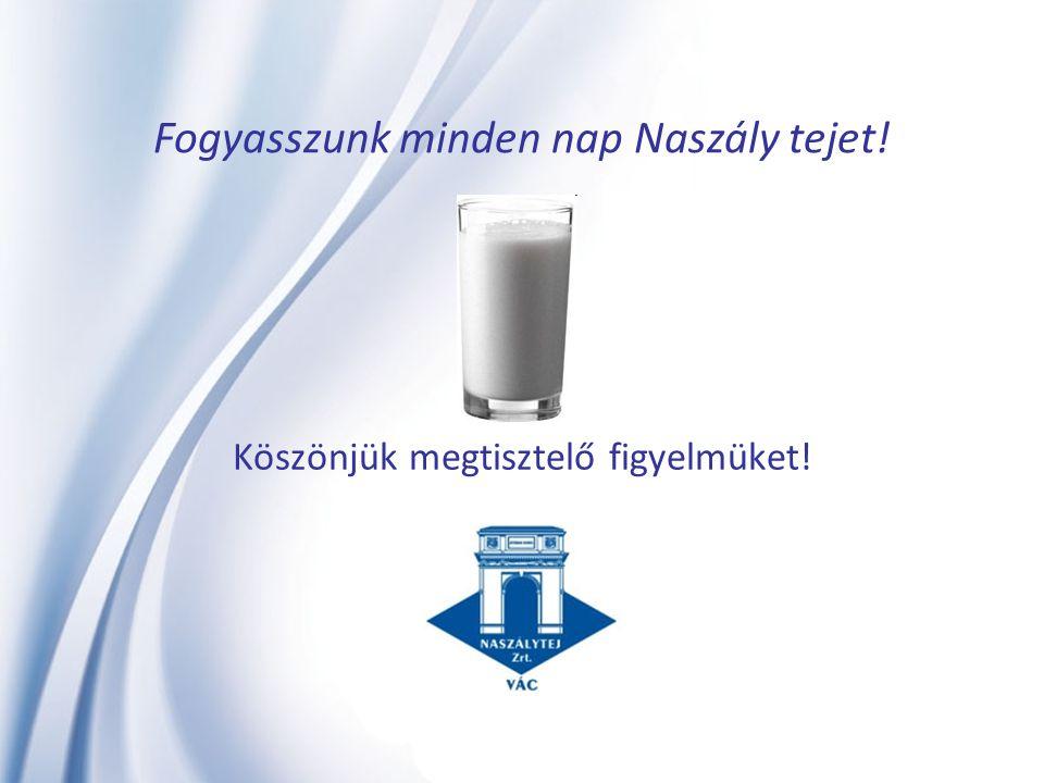 Fogyasszunk minden nap Naszály tejet! Köszönjük megtisztelő figyelmüket!
