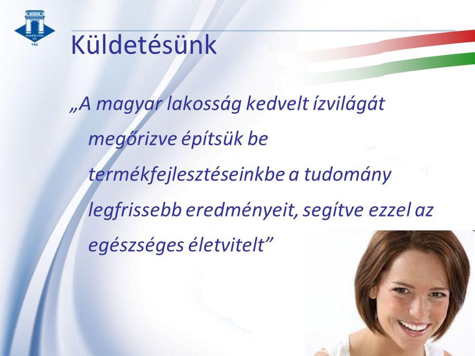 """Küldetésünk """"A magyar lakosság kedvelt ízvilágát megőrizve építsük be termékfejlesztéseinkbe a tudomány legfrissebb eredményeit, segítve ezzel az egés"""