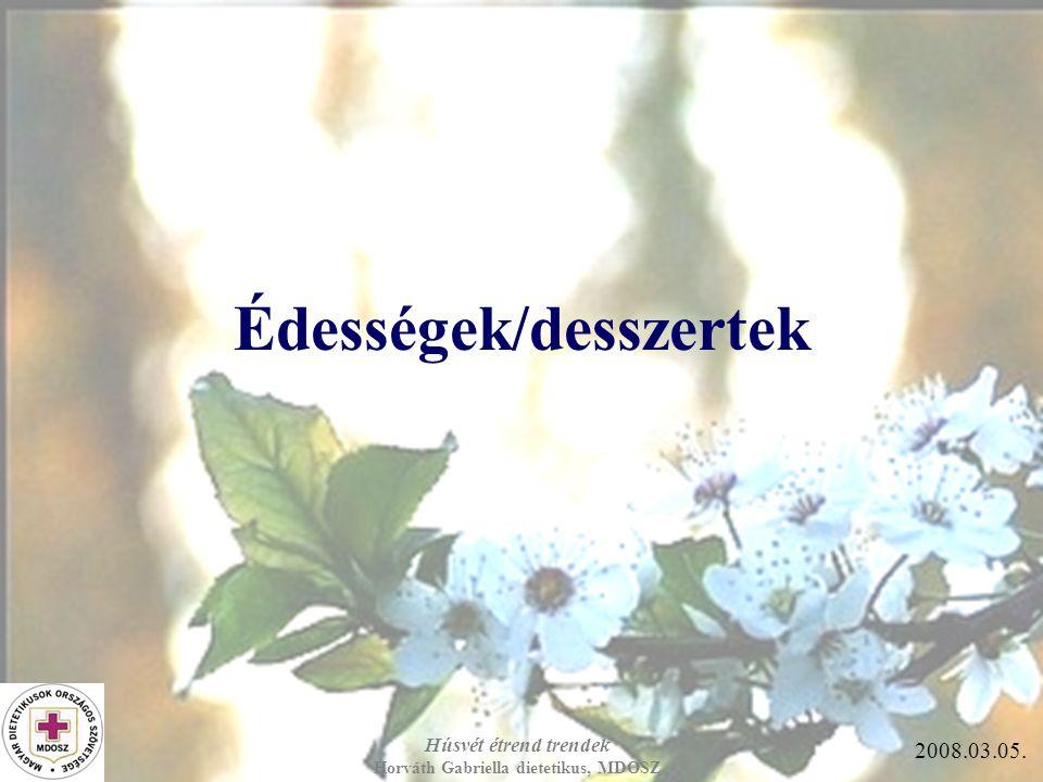 Húsvét étrend trendek Horváth Gabriella dietetikus, MDOSZ 2008.03.05. Édességek/desszertek