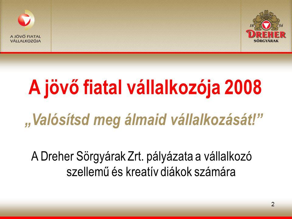 2 A jövő fiatal vállalkozója 2008 A Dreher Sörgyárak Zrt.