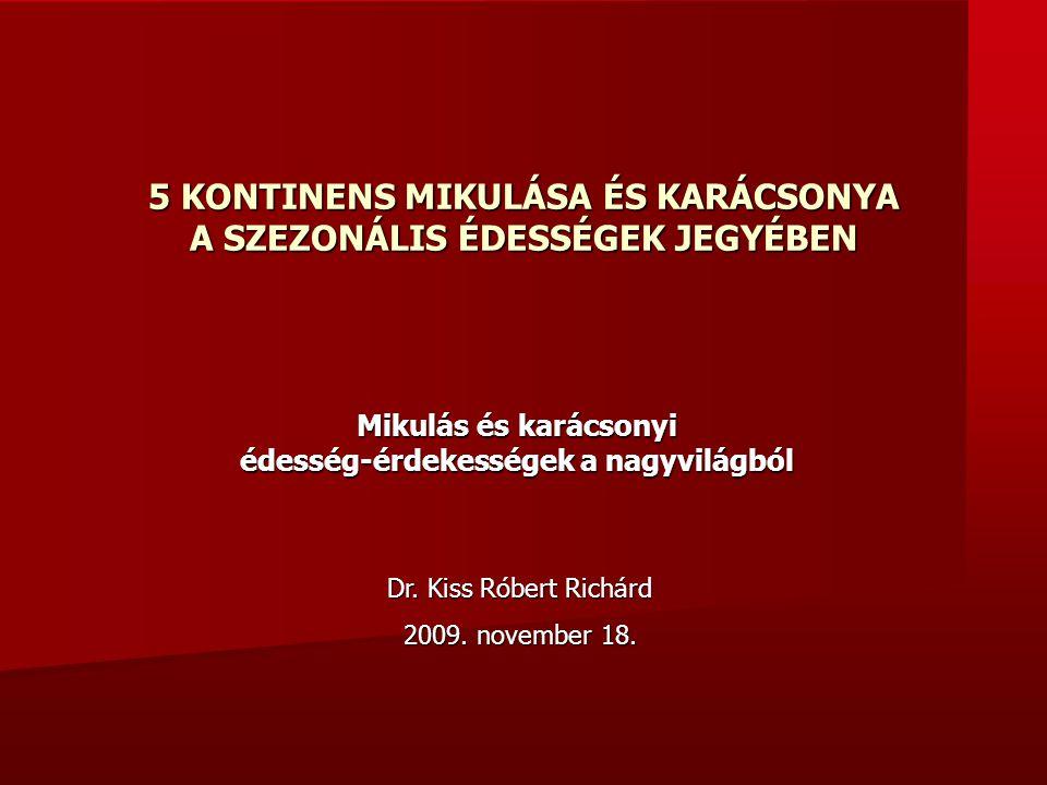 5 KONTINENS MIKULÁSA ÉS KARÁCSONYA A SZEZONÁLIS ÉDESSÉGEK JEGYÉBEN Mikulás és karácsonyi édesség-érdekességek a nagyvilágból Dr. Kiss Róbert Richárd 2