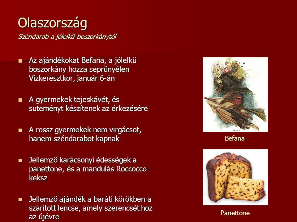 Olaszország Széndarab a jólelkű boszorkánytól Az ajándékokat Befana, a jólelkű boszorkány hozza seprűnyélen Vízkeresztkor, január 6-án Az ajándékokat