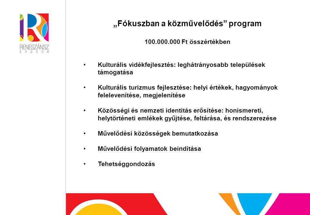 """""""Fókuszban a közművelődés program 100.000.000 Ft összértékben Kulturális vidékfejlesztés: leghátrányosabb települések támogatása Kulturális turizmus fejlesztése: helyi értékek, hagyományok felelevenítése, megjelenítése Közösségi és nemzeti identitás erősítése: honismereti, helytörténeti emlékek gyűjtése, feltárása, és rendszerezése Művelődési közösségek bemutatkozása Művelődési folyamatok beindítása Tehetséggondozás"""