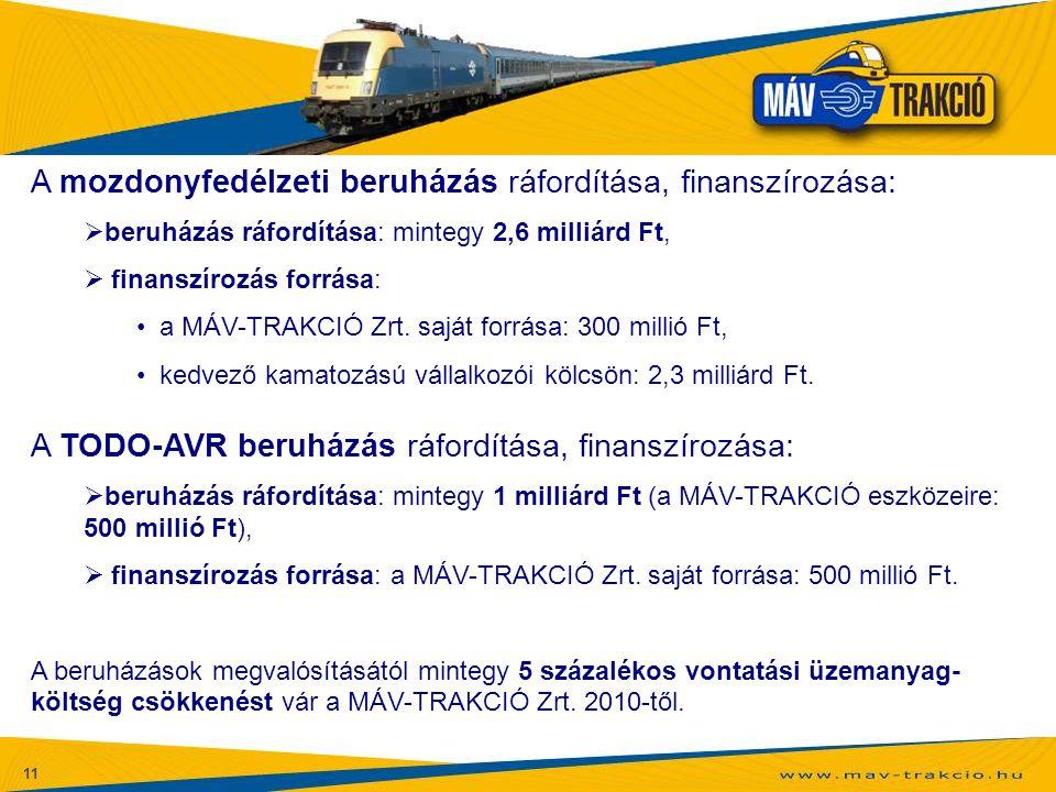11 A mozdonyfedélzeti beruházás ráfordítása, finanszírozása:  beruházás ráfordítása: mintegy 2,6 milliárd Ft,  finanszírozás forrása: a MÁV-TRAKCIÓ
