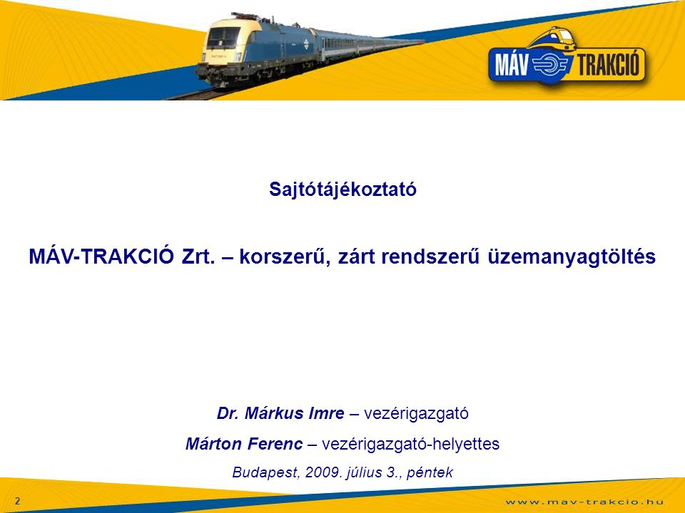 2 Sajtótájékoztató MÁV-TRAKCIÓ Zrt. – korszerű, zárt rendszerű üzemanyagtöltés Dr. Márkus Imre – vezérigazgató Márton Ferenc – vezérigazgató-helyettes