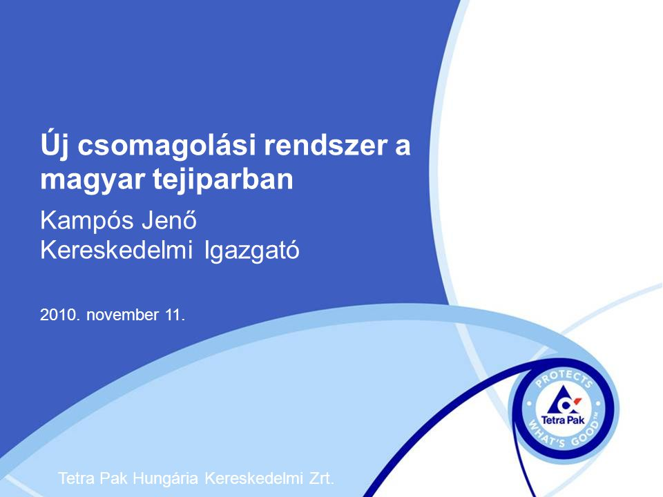 Új csomagolási rendszer a magyar tejiparban Kampós Jenő Kereskedelmi Igazgató 2010.