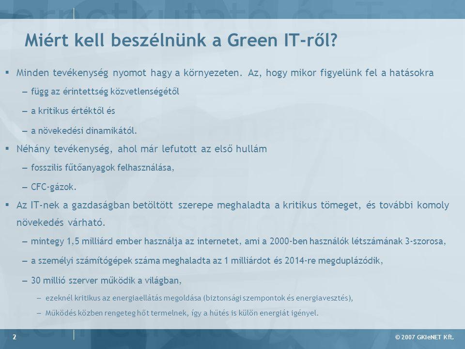 © 2007 GKIeNET Kft. 2 Miért kell beszélnünk a Green IT-ről.