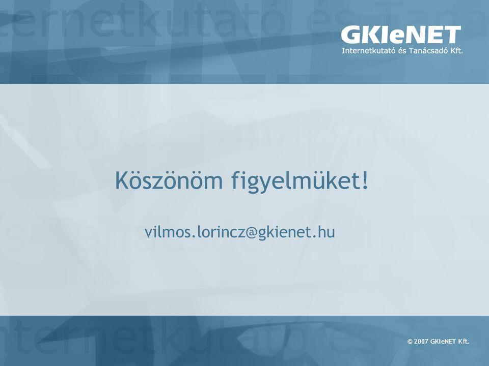 © 2007 GKIeNET Kft. Köszönöm figyelmüket! vilmos.lorincz@gkienet.hu