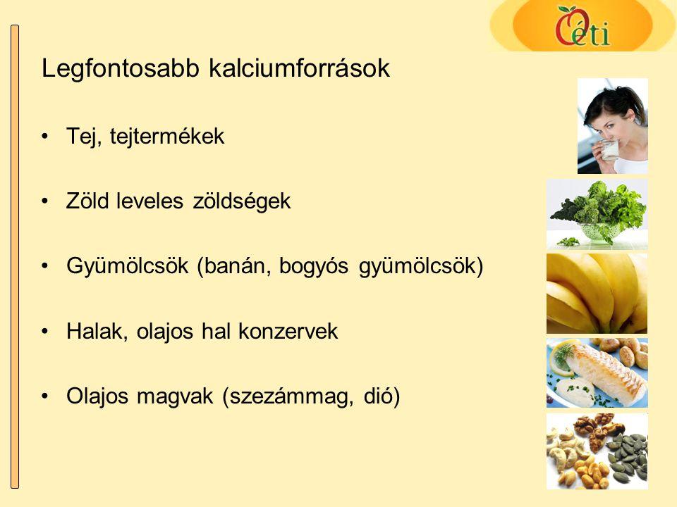 Legfontosabb kalciumforrások Tej, tejtermékek Zöld leveles zöldségek Gyümölcsök (banán, bogyós gyümölcsök) Halak, olajos hal konzervek Olajos magvak (