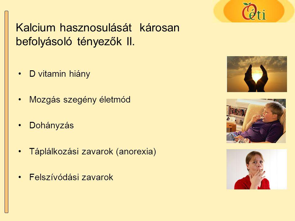 Kalcium hasznosulását károsan befolyásoló tényezők II. D vitamin hiány Mozgás szegény életmód Dohányzás Táplálkozási zavarok (anorexia) Felszívódási z