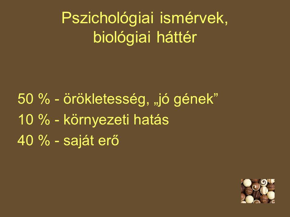 """Pszichológiai ismérvek, biológiai háttér 50 % - örökletesség, """"jó gének 10 % - környezeti hatás 40 % - saját erő"""