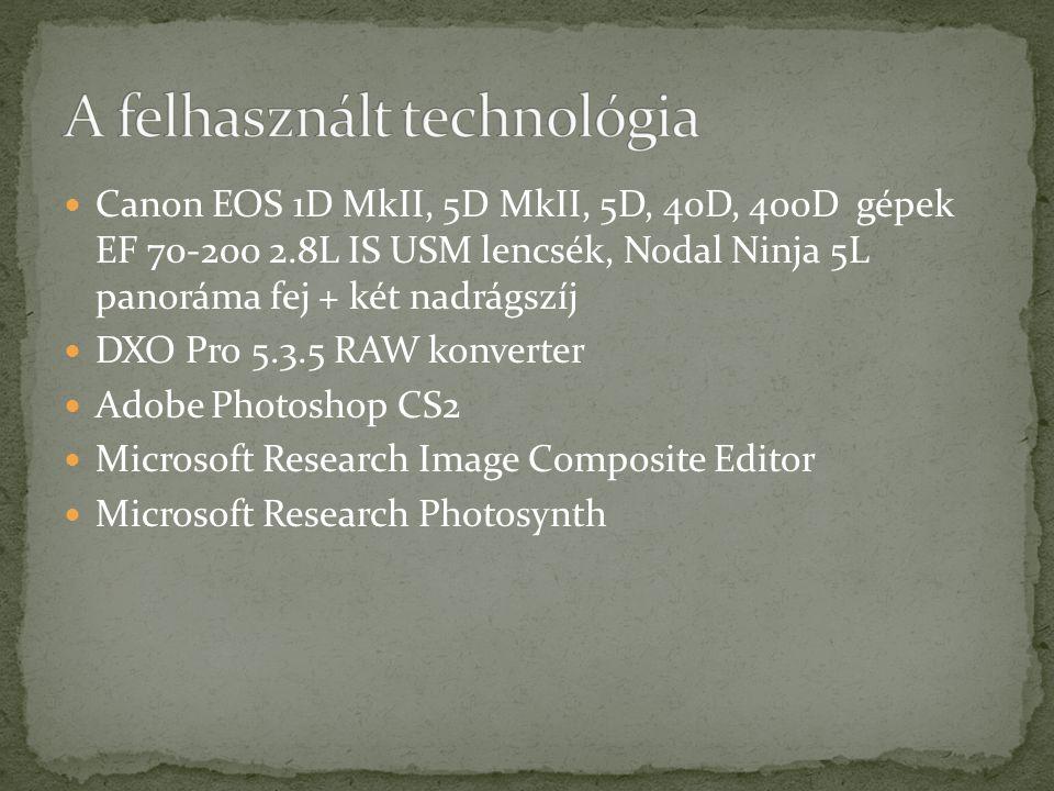Canon EOS 1D MkII, 5D MkII, 5D, 40D, 400D gépek EF 70-200 2.8L IS USM lencsék, Nodal Ninja 5L panoráma fej + két nadrágszíj DXO Pro 5.3.5 RAW konverte