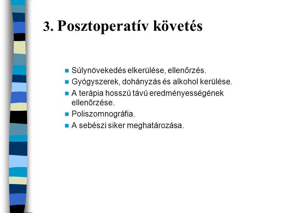 3. Posztoperatív követés Súlynövekedés elkerülése, ellenőrzés. Gyógyszerek, dohányzás és alkohol kerülése. A terápia hosszú távú eredményességének ell