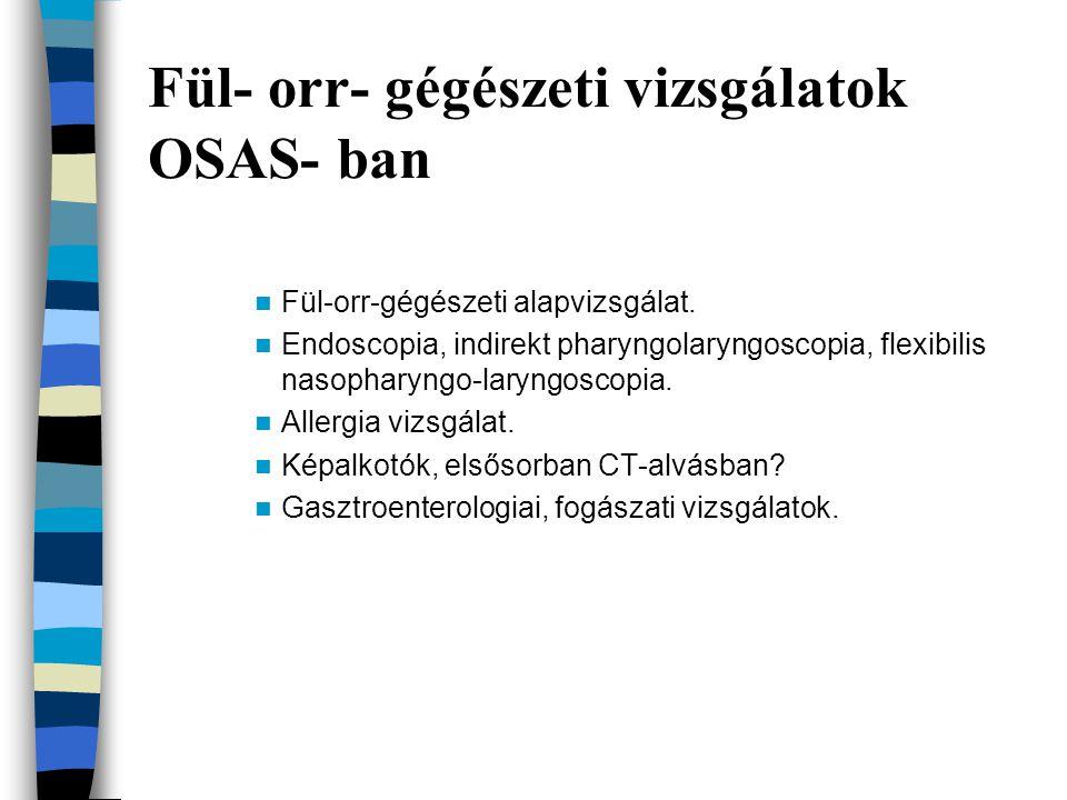 Fül- orr- gégészeti vizsgálatok OSAS- ban Fül-orr-gégészeti alapvizsgálat. Endoscopia, indirekt pharyngolaryngoscopia, flexibilis nasopharyngo-laryngo