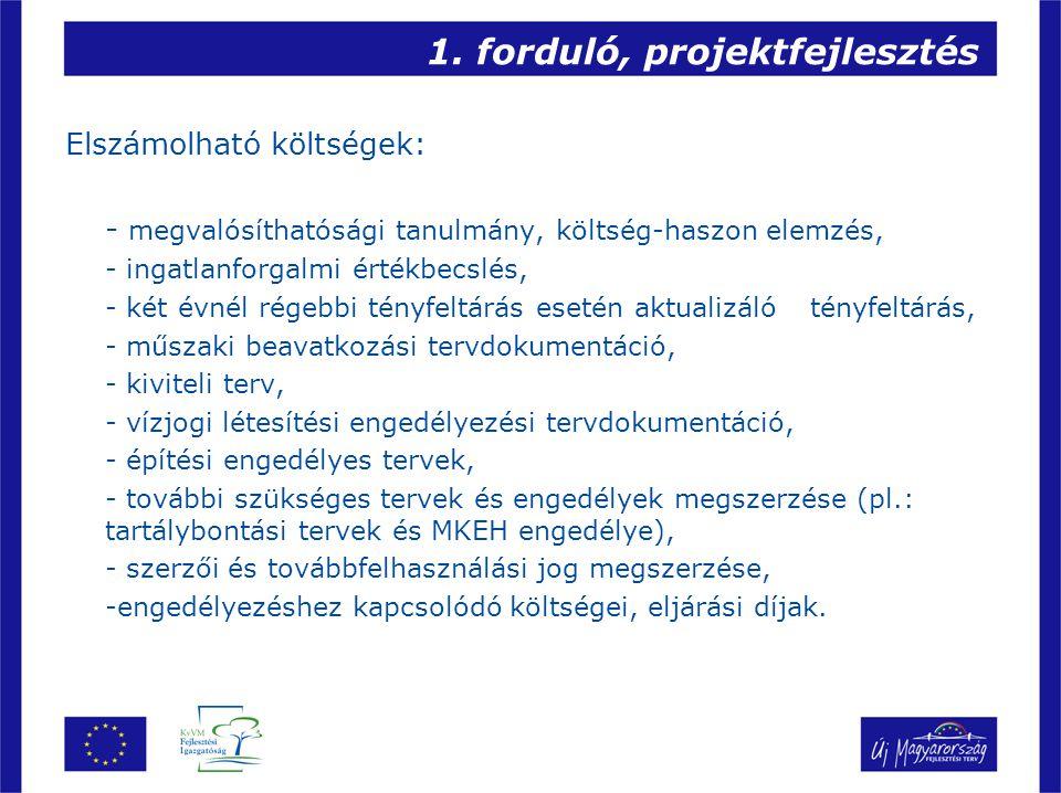 1. forduló, projektfejlesztés Elszámolható költségek: - megvalósíthatósági tanulmány, költség-haszon elemzés, - ingatlanforgalmi értékbecslés, - két é