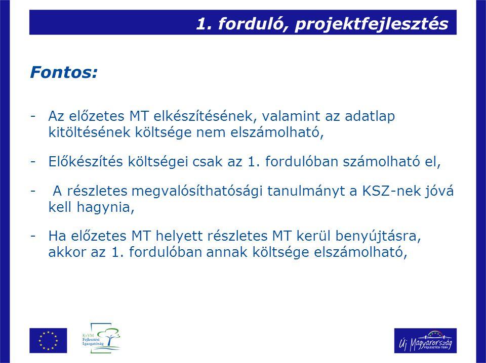 1. forduló, projektfejlesztés Fontos: -Az előzetes MT elkészítésének, valamint az adatlap kitöltésének költsége nem elszámolható, -Előkészítés költség
