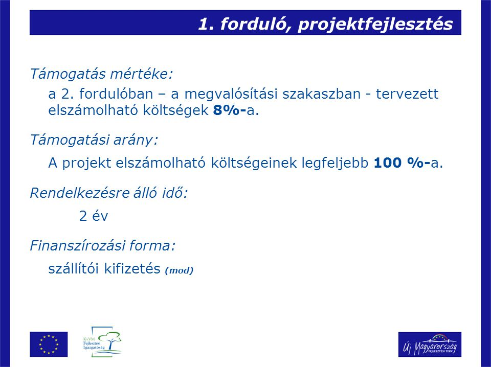 1. forduló, projektfejlesztés Támogatás mértéke: a 2. fordulóban – a megvalósítási szakaszban - tervezett elszámolható költségek 8%-a. Támogatási arán