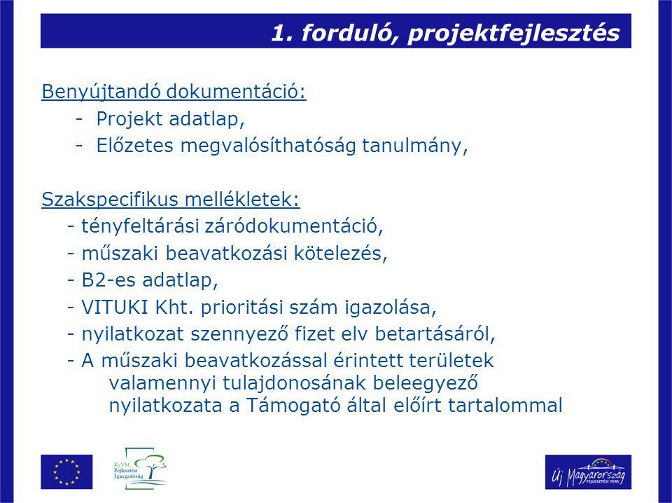 1. forduló, projektfejlesztés Benyújtandó dokumentáció: -Projekt adatlap, -Előzetes megvalósíthatóság tanulmány, Szakspecifikus mellékletek: - tényfel