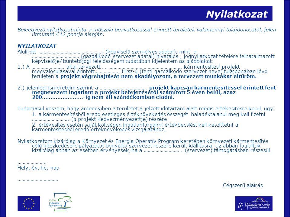 Nyilatkozat Beleegyező nyilatkozatminta a műszaki beavatkozással érintett területek valamennyi tulajdonosától, jelen útmutató C12 pontja alapján. NYIL