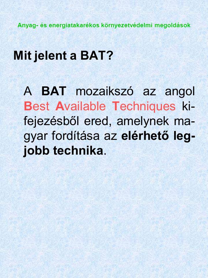 Anyag- és energiatakarékos környezetvédelmi megoldások Mit jelent a BAT.