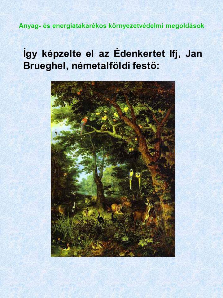 Anyag- és energiatakarékos környezetvédelmi megoldások Így képzelte el az Édenkertet Ifj, Jan Brueghel, németalföldi festő: