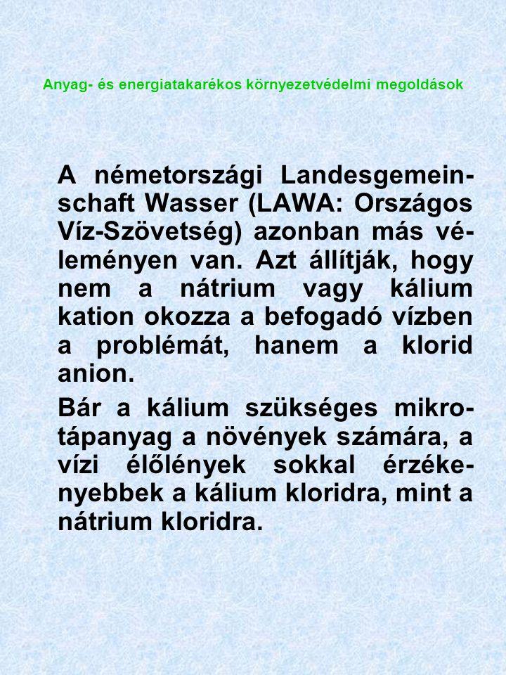 Anyag- és energiatakarékos környezetvédelmi megoldások A németországi Landesgemein- schaft Wasser (LAWA: Országos Víz-Szövetség) azonban más vé- leményen van.