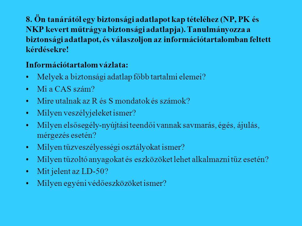 8. Ön tanárától egy biztonsági adatlapot kap tételéhez (NP, PK és NKP kevert műtrágya biztonsági adatlapja). Tanulmányozza a biztonsági adatlapot, és