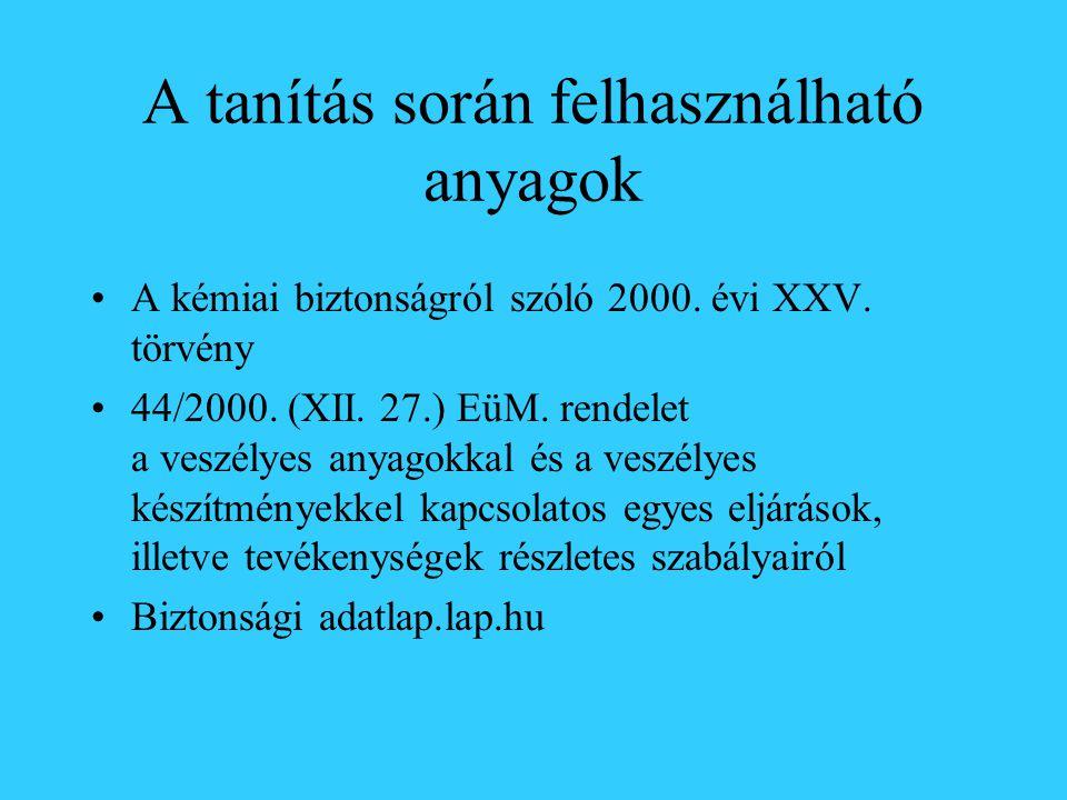 A tanítás során felhasználható anyagok A kémiai biztonságról szóló 2000. évi XXV. törvény 44/2000. (XII. 27.) EüM. rendelet a veszélyes anyagokkal és