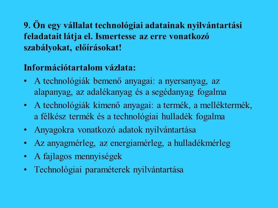 9. Ön egy vállalat technológiai adatainak nyilvántartási feladatait látja el. Ismertesse az erre vonatkozó szabályokat, előírásokat! Információtartalo