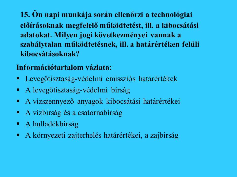 15.Ön napi munkája során ellenőrzi a technológiai előírásoknak megfelelő működtetést, ill.