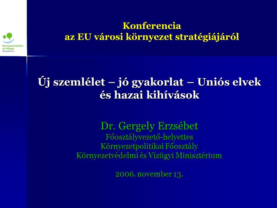 Konferencia az EU városi környezet stratégiájáról Új szemlélet – jó gyakorlat – Uniós elvek és hazai kihívások Dr.