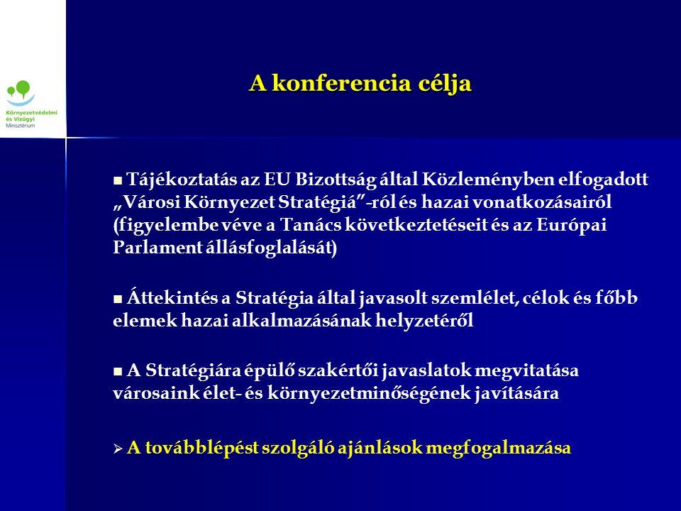 """A konferencia célja Tájékoztatás az EU Bizottság által Közleményben elfogadott """"Városi Környezet Stratégiá -ról és hazai vonatkozásairól (figyelembe véve a Tanács következtetéseit és az Európai Parlament állásfoglalását) Áttekintés a Stratégia által javasolt szemlélet, célok és főbb elemek hazai alkalmazásának helyzetéről A Stratégiára épülő szakértői javaslatok megvitatása városaink élet- és környezetminőségének javítására   A továbblépést szolgáló ajánlások megfogalmazása"""