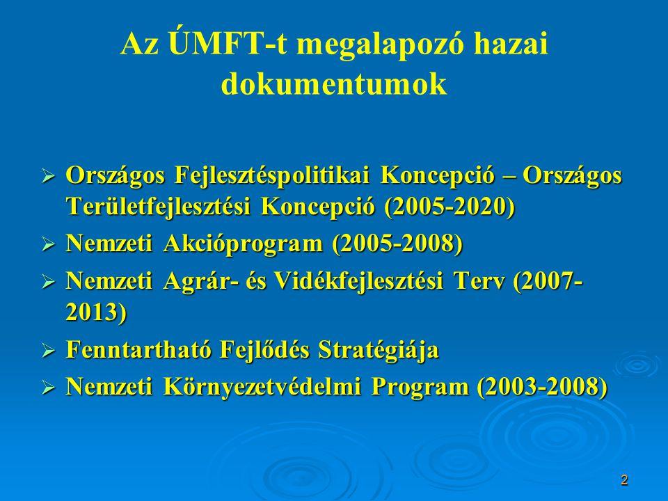 2 Az ÚMFT-t megalapozó hazai dokumentumok  Országos Fejlesztéspolitikai Koncepció – Országos Területfejlesztési Koncepció (2005-2020)  Nemzeti Akcióprogram (2005-2008)  Nemzeti Agrár- és Vidékfejlesztési Terv (2007- 2013)  Fenntartható Fejlődés Stratégiája  Nemzeti Környezetvédelmi Program (2003-2008)