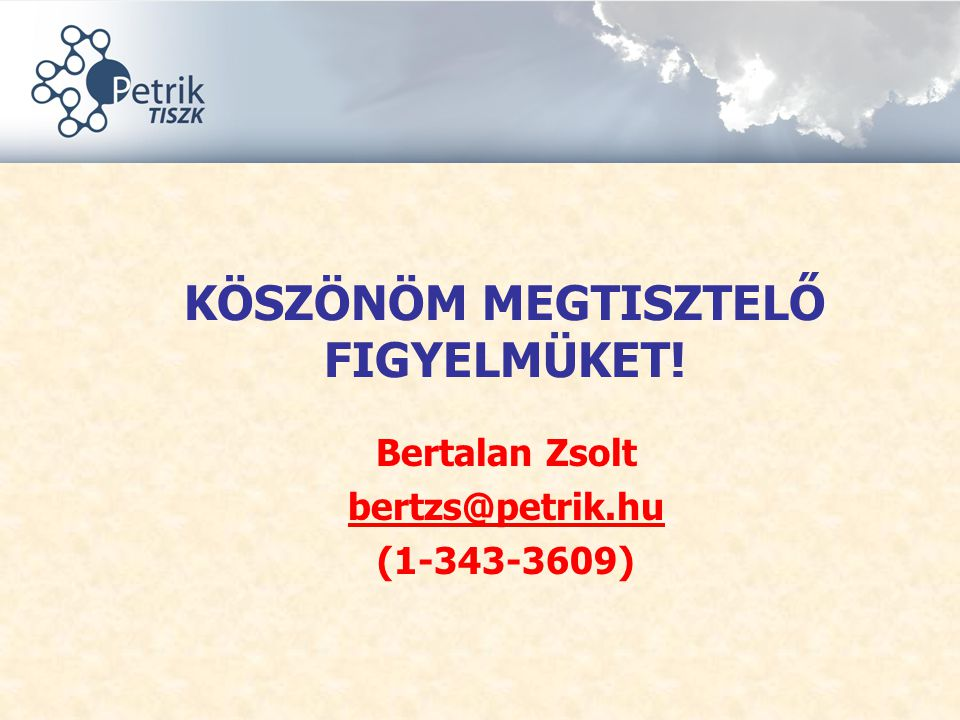 KÖSZÖNÖM MEGTISZTELŐ FIGYELMÜKET! Bertalan Zsolt bertzs@petrik.hu (1-343-3609)