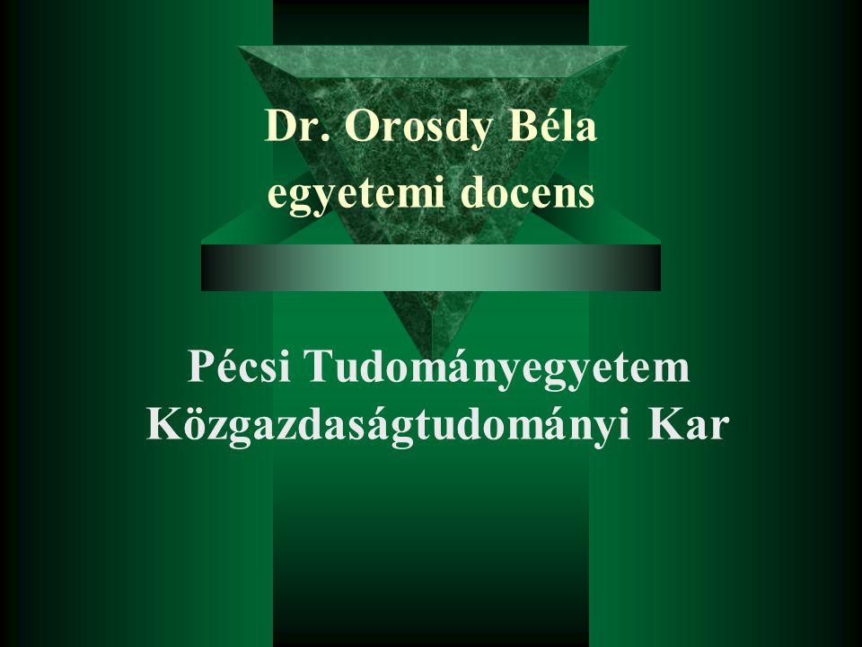 Dr. Orosdy Béla egyetemi docens Pécsi Tudományegyetem Közgazdaságtudományi Kar