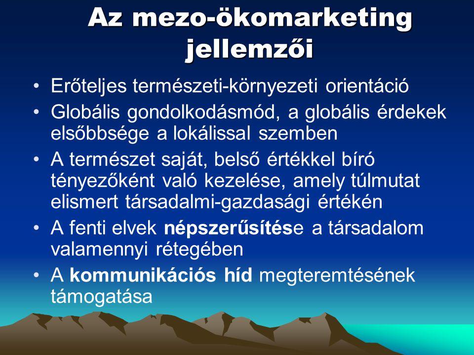 Az mezo-ökomarketing jellemzői Erőteljes természeti-környezeti orientáció Globális gondolkodásmód, a globális érdekek elsőbbsége a lokálissal szemben