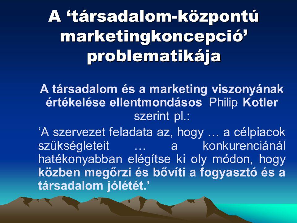 A 'társadalom-központú marketingkoncepció' problematikája A társadalom és a marketing viszonyának értékelése ellentmondásosPhilip Kotler szerint pl.: