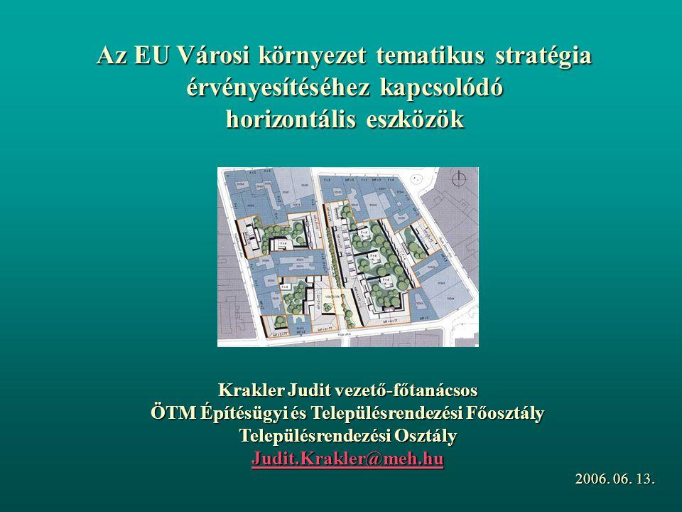 Krakler Judit vezető-főtanácsos ÖTM Építésügyi és Településrendezési Főosztály Településrendezési Osztály Judit.Krakler@meh.hu Judit.Krakler@meh.hu 2006.
