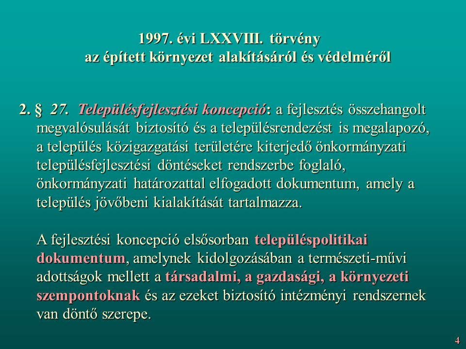 1997. évi LXXVIII. törvény az épített környezet alakításáról és védelméről 2. § 27. Településfejlesztési koncepció: a fejlesztés összehangolt megvalós