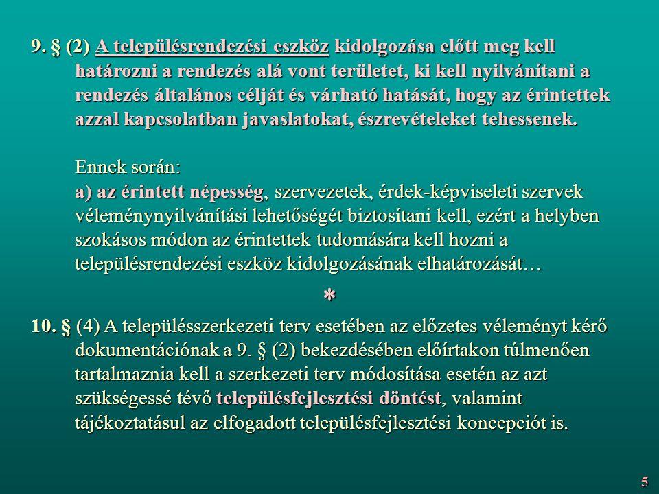 9. § (2) A településrendezési eszköz kidolgozása előtt meg kell határozni a rendezés alá vont területet, ki kell nyilvánítani a rendezés általános cél