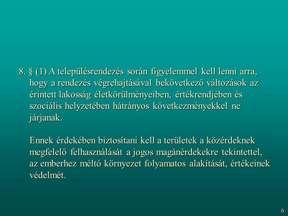 8. § (1) A településrendezés során figyelemmel kell lenni arra, hogy a rendezés végrehajtásával bekövetkező változások az érintett lakosság életkörülm