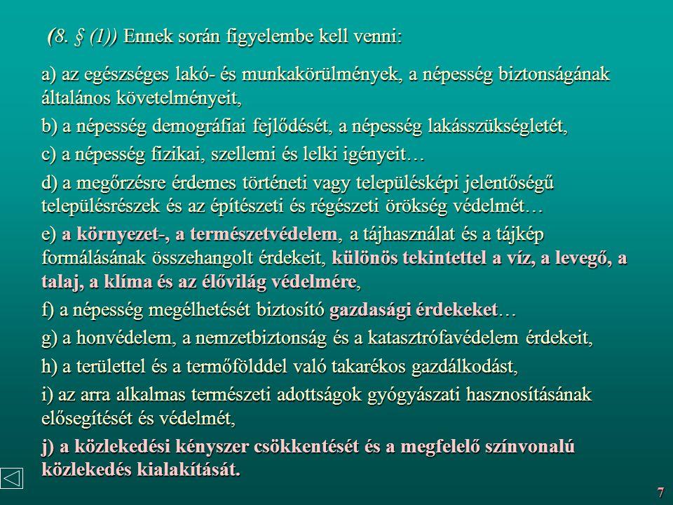 ( 8. § (1)) Ennek során figyelembe kell venni: ( 8. § (1)) Ennek során figyelembe kell venni: a) az egészséges lakó- és munkakörülmények, a népesség b
