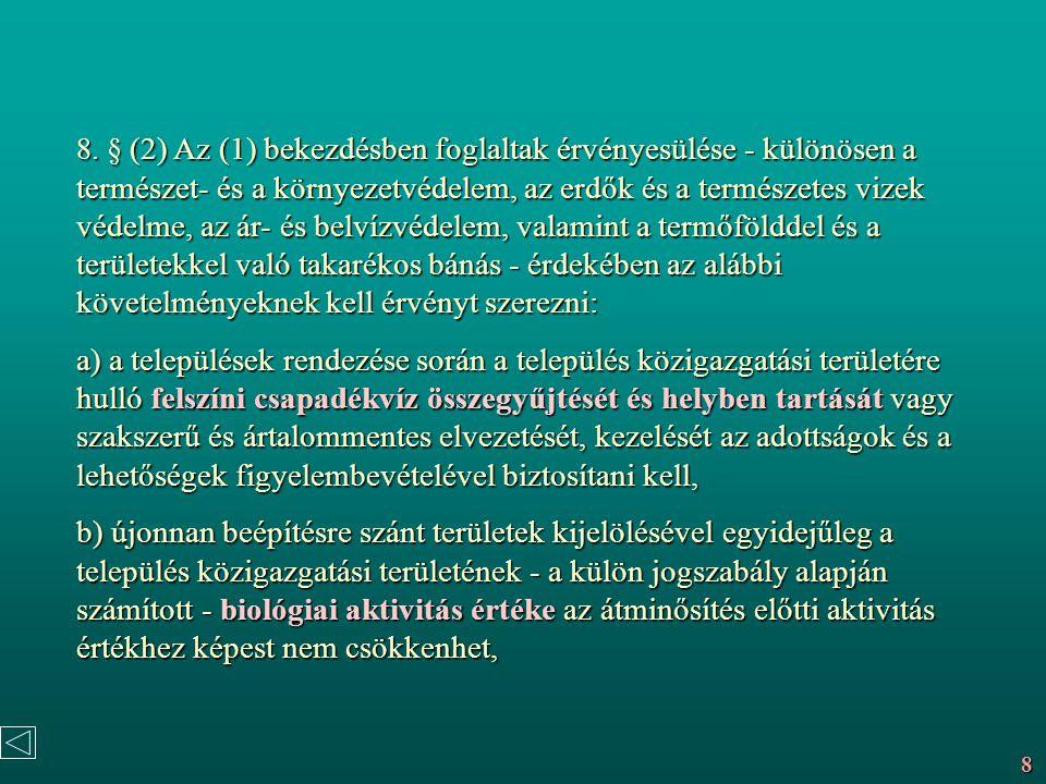 8. § (2) Az (1) bekezdésben foglaltak érvényesülése - különösen a természet- és a környezetvédelem, az erdők és a természetes vizek védelme, az ár- és