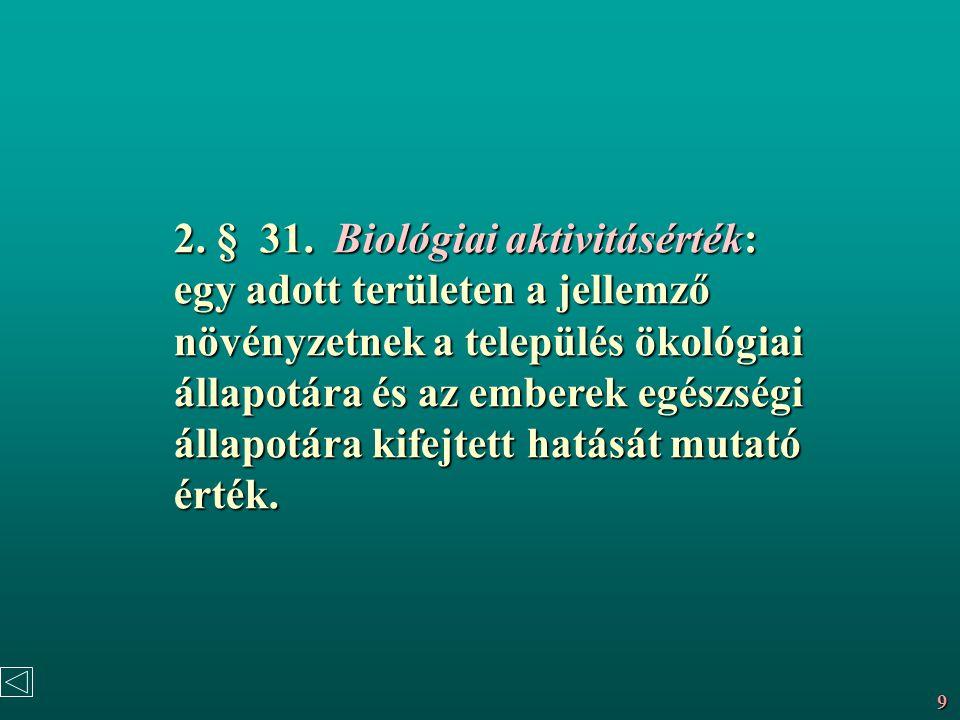 2. § 31. Biológiai aktivitásérték: egy adott területen a jellemző növényzetnek a település ökológiai állapotára és az emberek egészségi állapotára kif