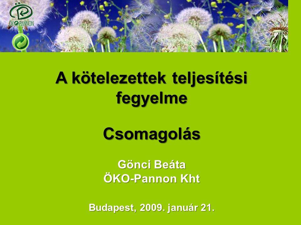 A kötelezettek teljesítési fegyelme Csomagolás Gönci Beáta ÖKO-Pannon Kht Budapest, 2009.