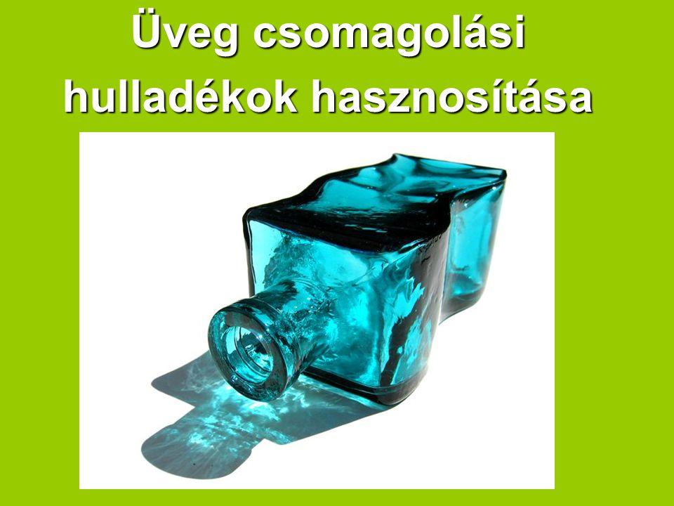 Üveg csomagolási hulladékok hasznosítása