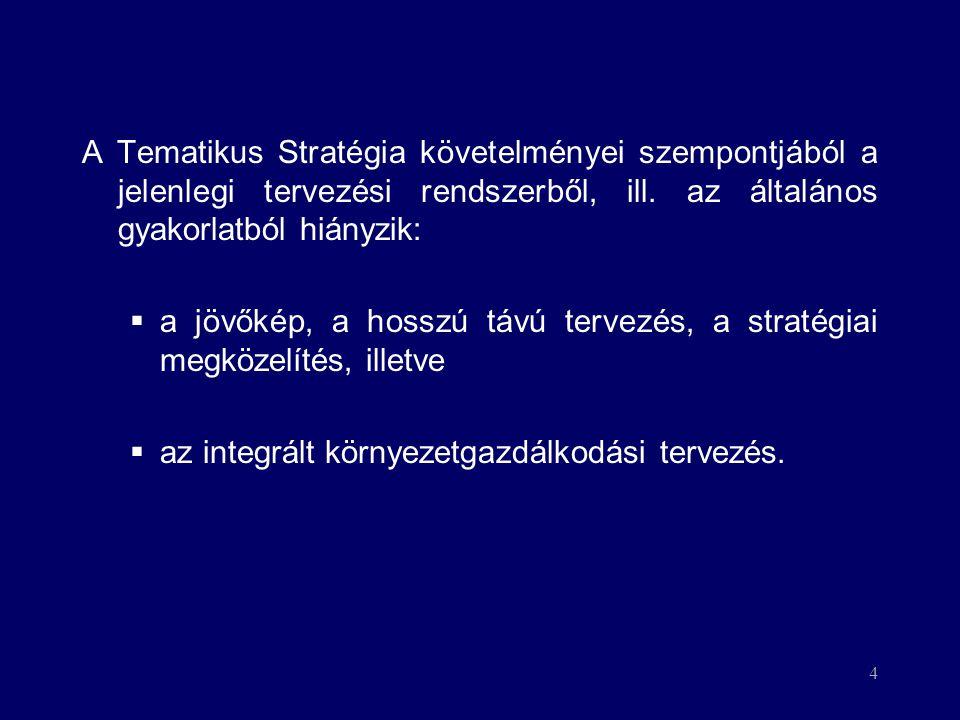 4 A Tematikus Stratégia követelményei szempontjából a jelenlegi tervezési rendszerből, ill. az általános gyakorlatból hiányzik:  a jövőkép, a hosszú
