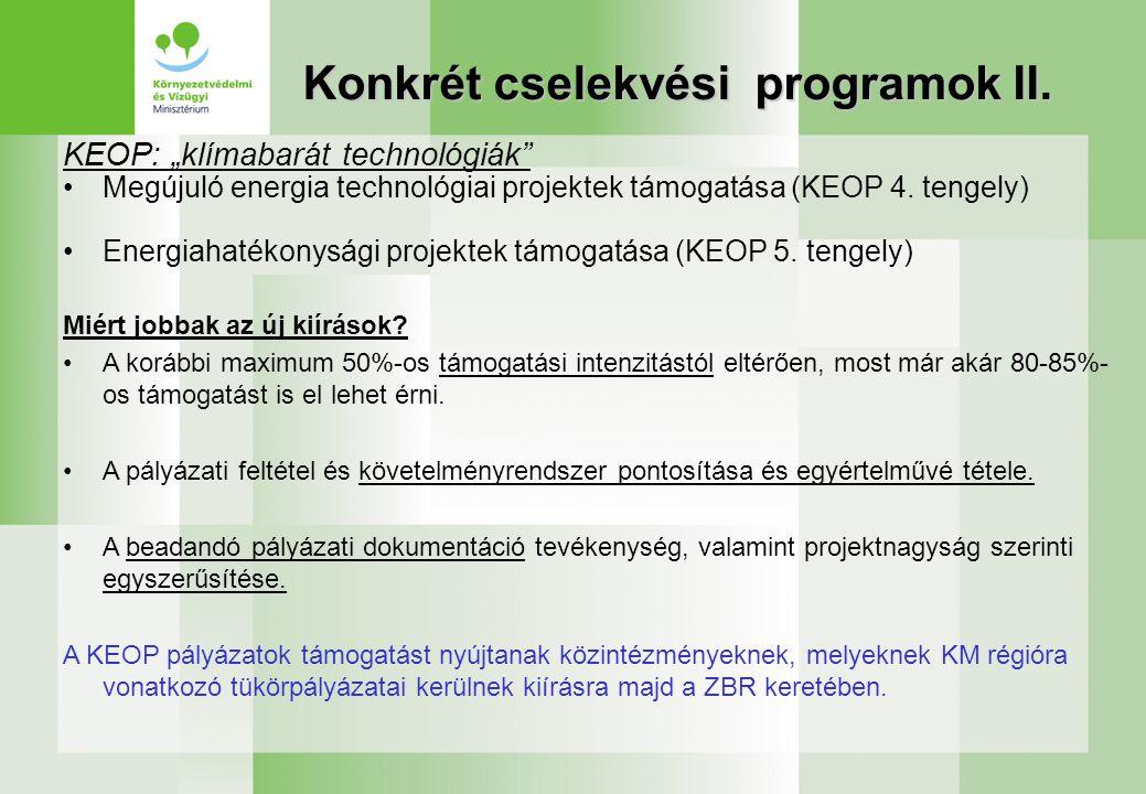 """Konkrét cselekvési programok II. KEOP: """"klímabarát technológiák"""" Megújuló energia technológiai projektek támogatása (KEOP 4. tengely) Energiahatékonys"""