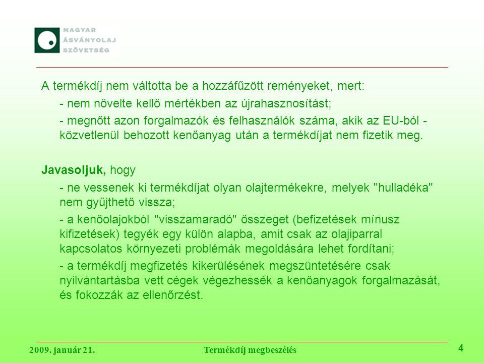 A termékdíj nem váltotta be a hozzáfűzött reményeket, mert: - nem növelte kellő mértékben az újrahasznosítást; - megnőtt azon forgalmazók és felhasználók száma, akik az EU-ból - közvetlenül behozott kenőanyag után a termékdíjat nem fizetik meg.